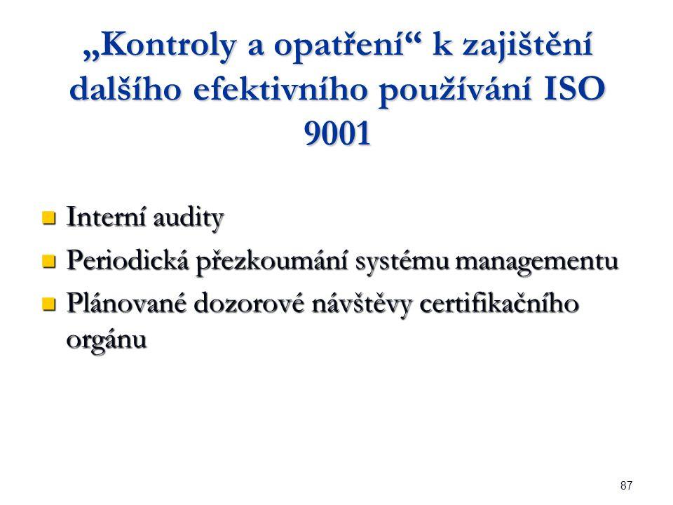 """87 """"Kontroly a opatření k zajištění dalšího efektivního používání ISO 9001 Interní audity Interní audity Periodická přezkoumání systému managementu Periodická přezkoumání systému managementu Plánované dozorové návštěvy certifikačního orgánu Plánované dozorové návštěvy certifikačního orgánu"""