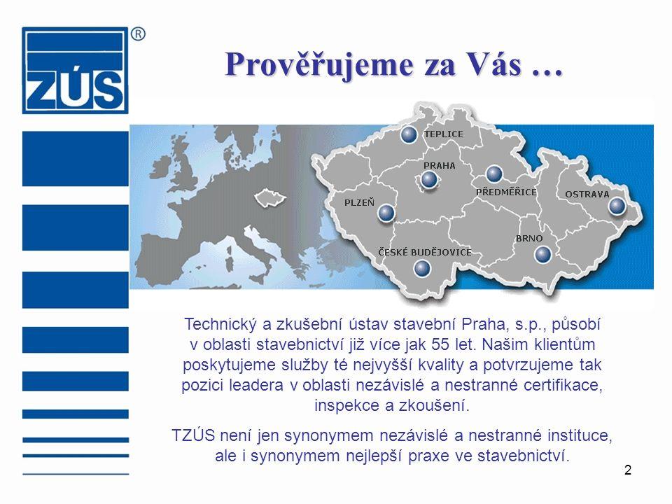 2 Prověřujeme za Vás … Technický a zkušební ústav stavební Praha, s.p., působí v oblasti stavebnictví již více jak 55 let.