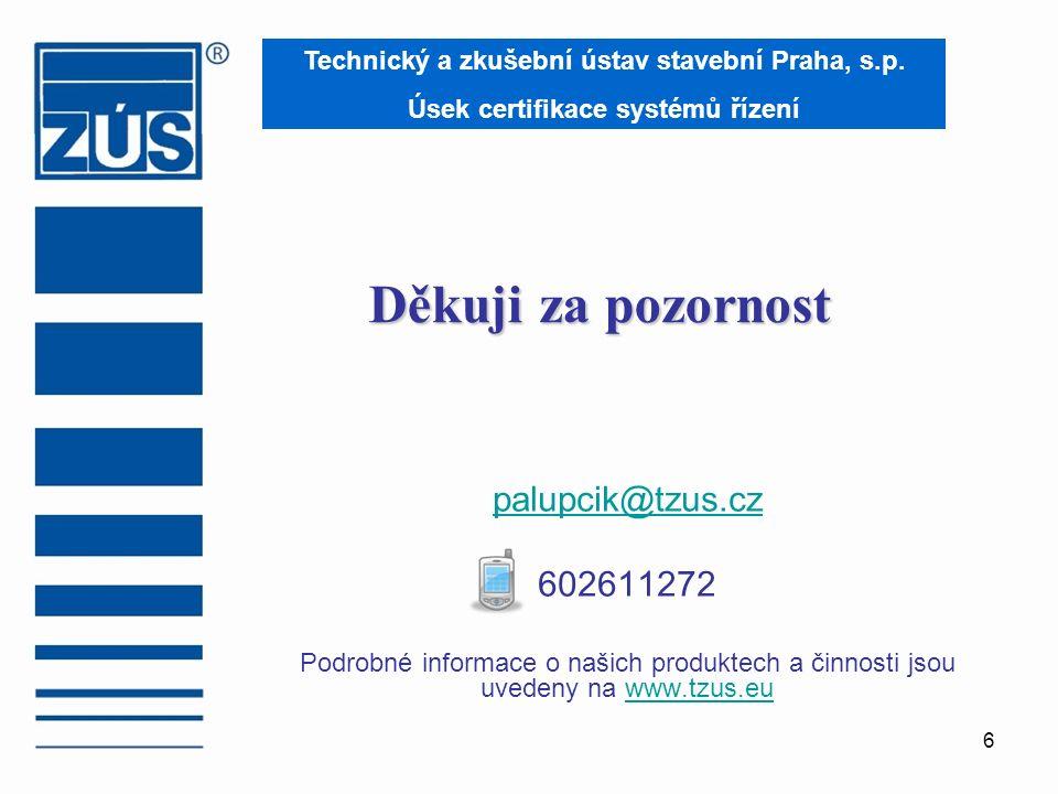 6 Děkuji za pozornost palupcik@tzus.cz 602611272 Podrobné informace o našich produktech a činnosti jsou uvedeny na www.tzus.euwww.tzus.eu Technický a zkušební ústav stavební Praha, s.p.