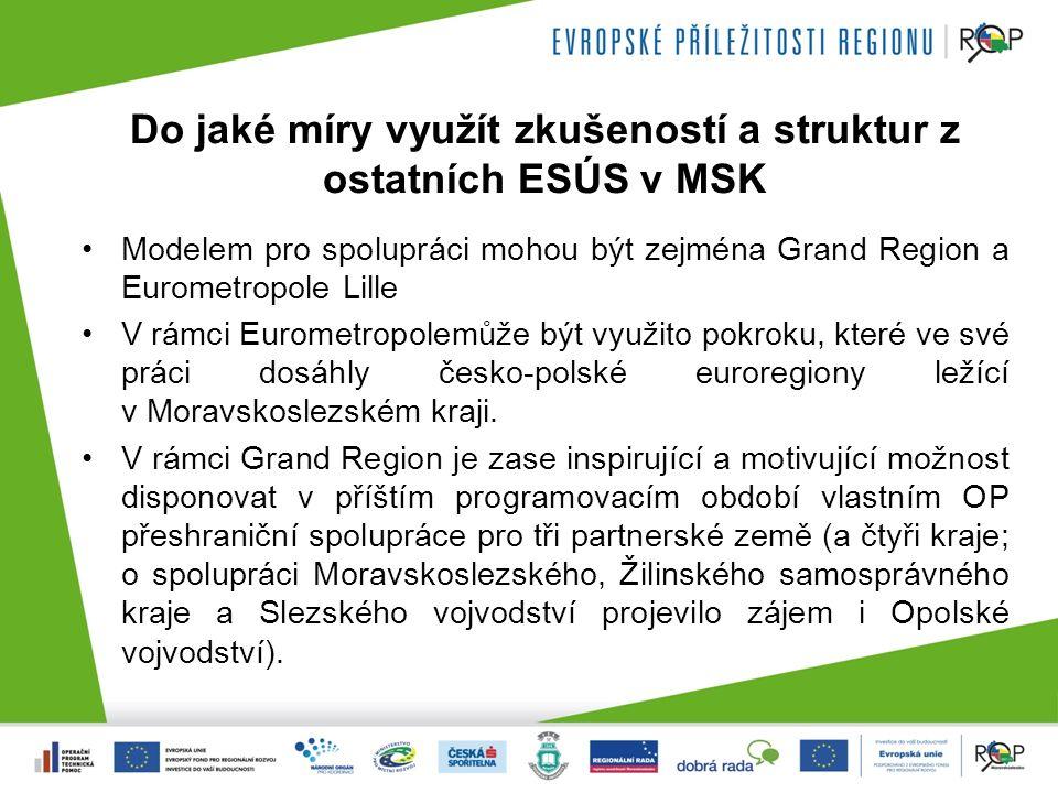 Do jaké míry využít zkušeností a struktur z ostatních ESÚS v MSK Modelem pro spolupráci mohou být zejména Grand Region a Eurometropole Lille V rámci Eurometropolemůže být využito pokroku, které ve své práci dosáhly česko-polské euroregiony ležící v Moravskoslezském kraji.