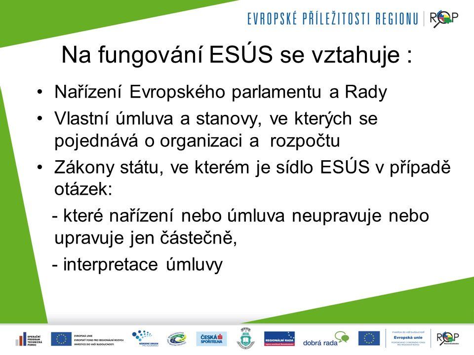 Na fungování ESÚS se vztahuje : Nařízení Evropského parlamentu a Rady Vlastní úmluva a stanovy, ve kterých se pojednává o organizaci a rozpočtu Zákony státu, ve kterém je sídlo ESÚS v případě otázek: - které nařízení nebo úmluva neupravuje nebo upravuje jen částečně, - interpretace úmluvy