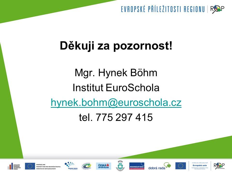 Děkuji za pozornost! Mgr. Hynek Böhm Institut EuroSchola hynek.bohm@euroschola.cz tel. 775 297 415