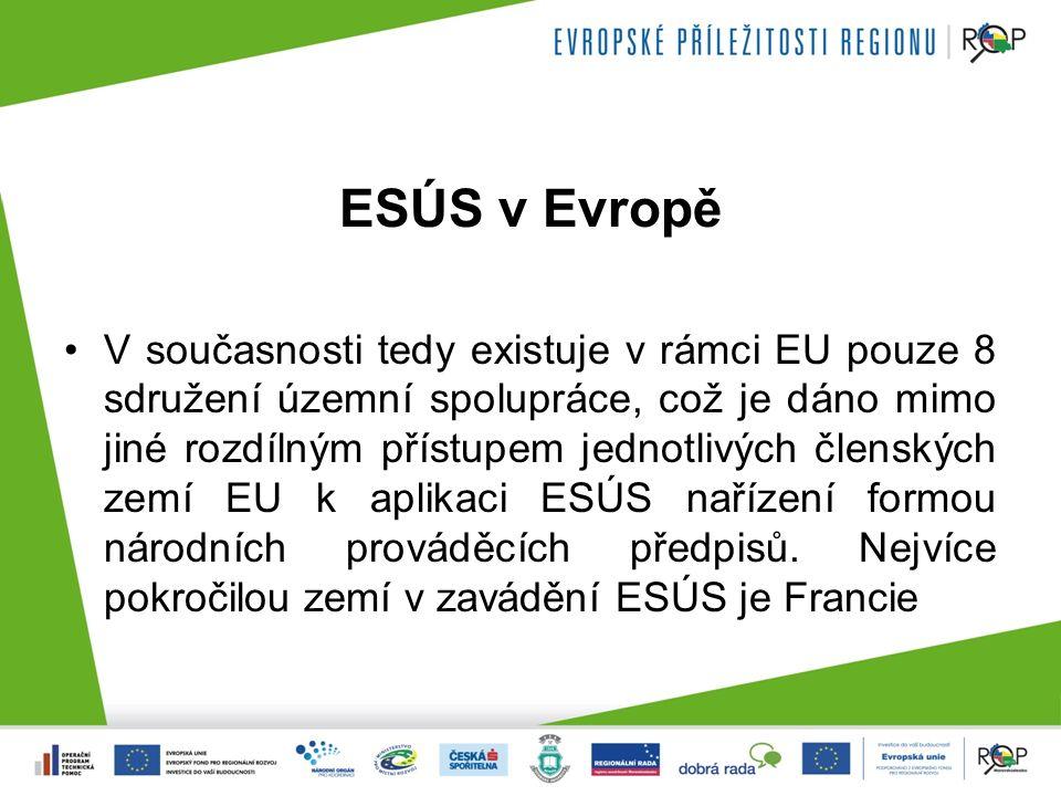 ESÚS v Evropě V současnosti tedy existuje v rámci EU pouze 8 sdružení územní spolupráce, což je dáno mimo jiné rozdílným přístupem jednotlivých členských zemí EU k aplikaci ESÚS nařízení formou národních prováděcích předpisů.