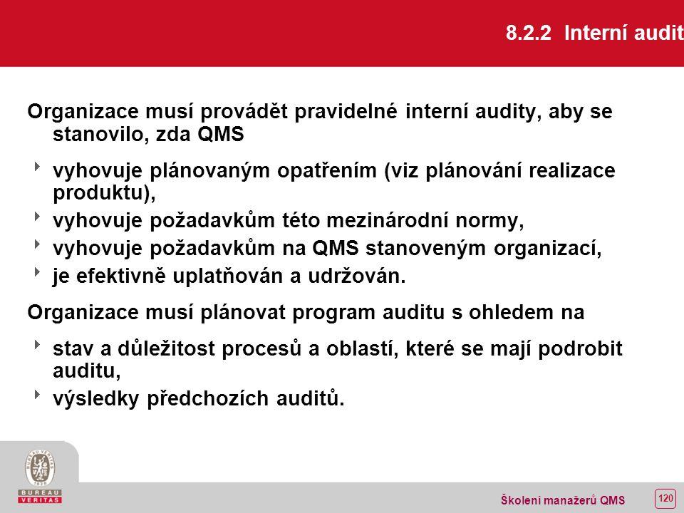 119 Školení manažerů QMS 8.2 Monitorování a měření 8.2.1 Spokojenost zákazníka Organizace musí monitorovat informace o spokojenosti a/nebo nespokojenosti zákazníka jako jedno z měřítek výkonnosti QMS.