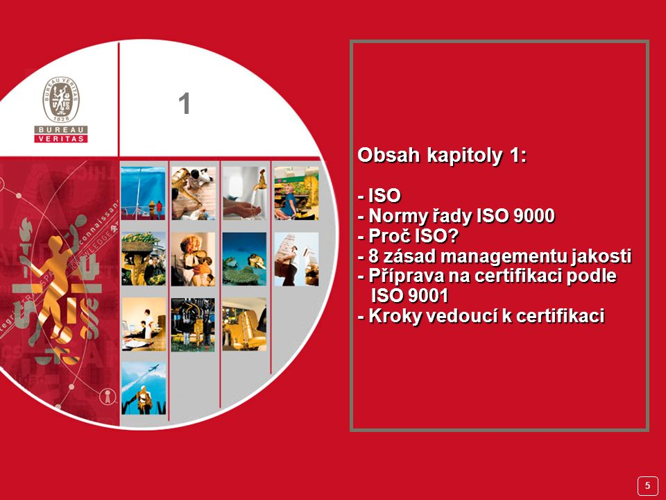 5 Obsah kapitoly 1: - ISO - Normy řady ISO 9000 - Proč ISO.