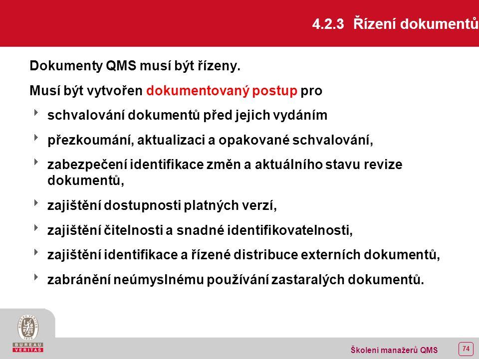73 Školení manažerů QMS 4.2.2 Příručka jakosti musí obsahovat  oblast použití QMS včetně podrobností o výjimkách a jejich zdůvodnění,  dokumentované postupy nebo odkazy na ně,  popis interakcí mezi procesy v QMS.
