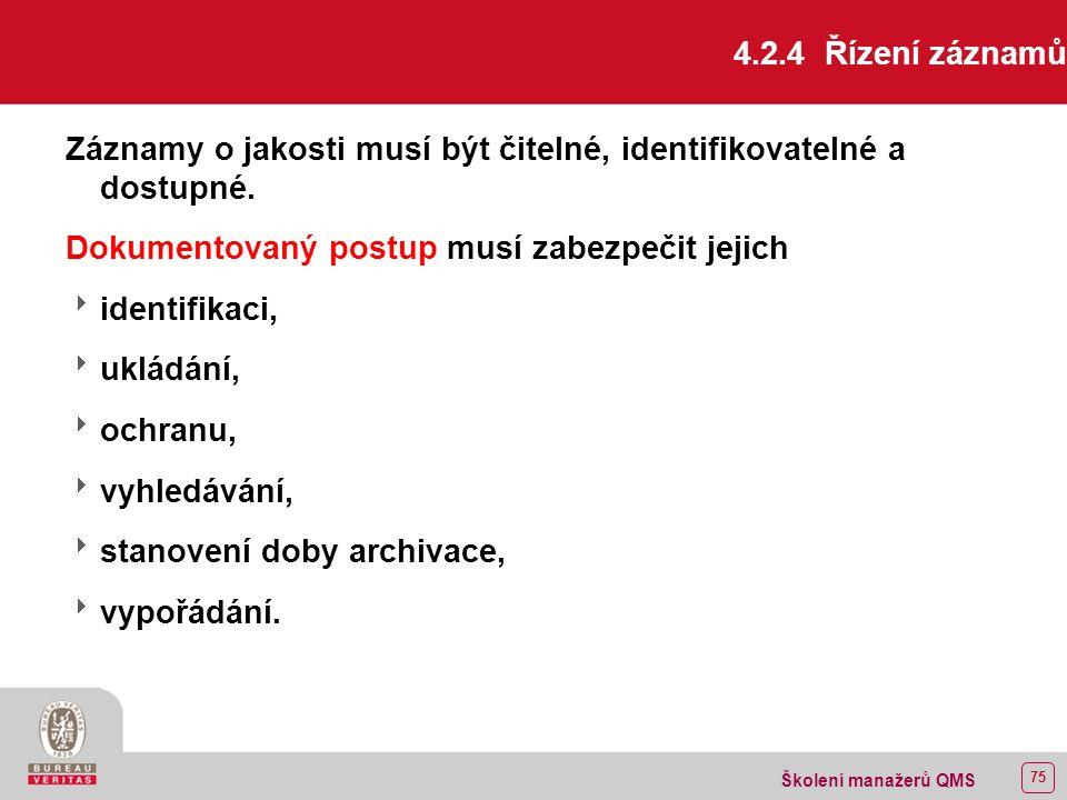 74 Školení manažerů QMS 4.2.3 Řízení dokumentů Dokumenty QMS musí být řízeny.