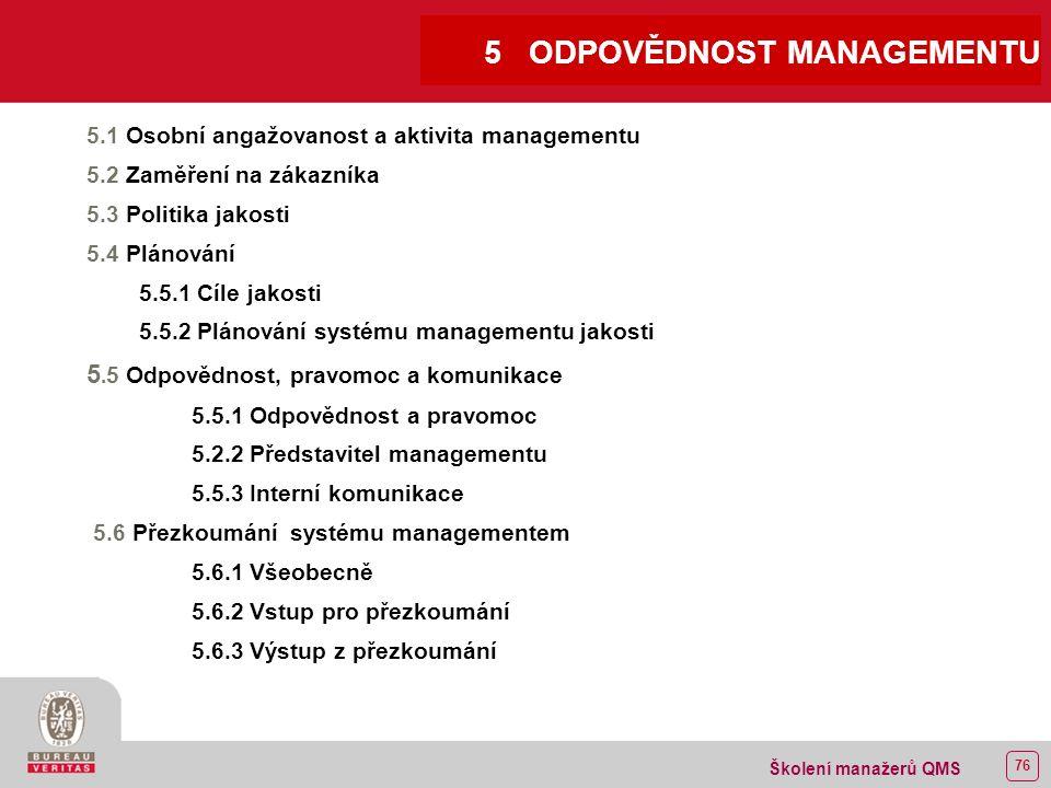 75 Školení manažerů QMS 4.2.4 Řízení záznamů Záznamy o jakosti musí být čitelné, identifikovatelné a dostupné.