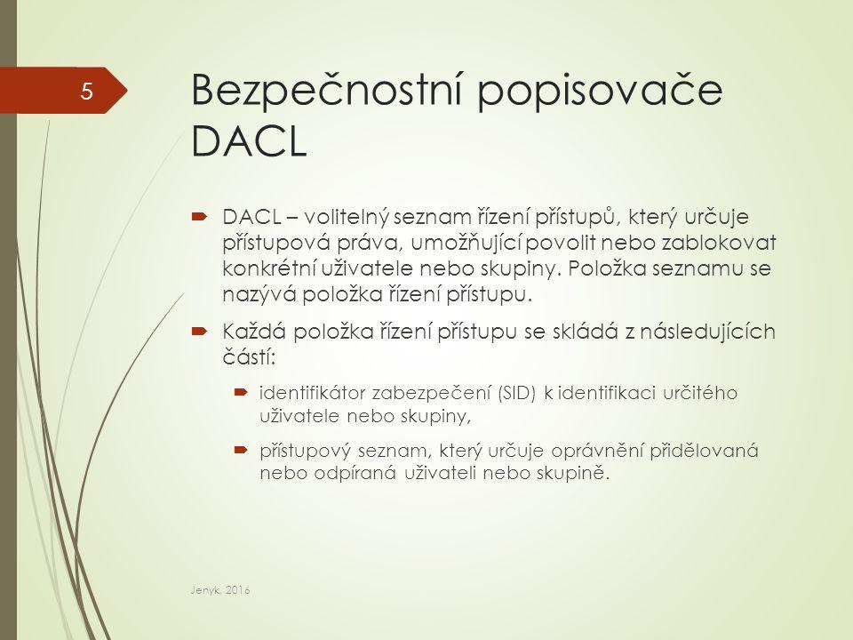 Bezpečnostní popisovače SACL  SACL – seznam přístupů k objektům, který určuje typy přístupových pokusů, které generují záznamy auditu pro objekt.