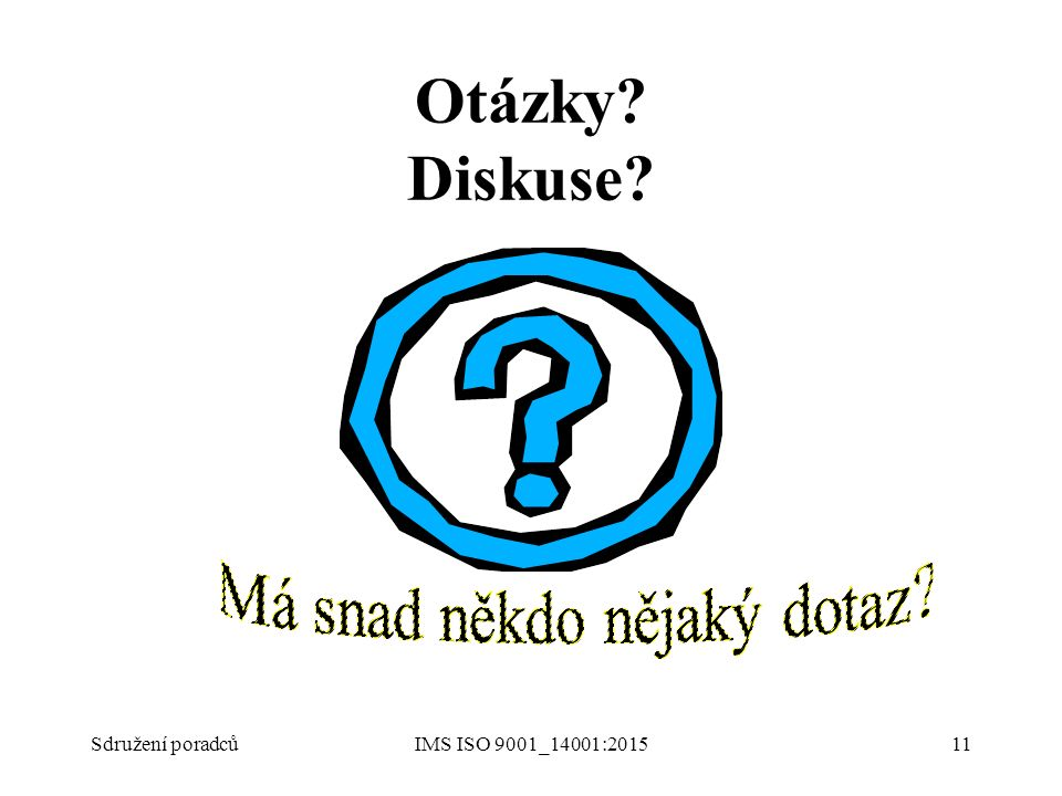 Otázky? Diskuse? IMS ISO 9001_14001:201511Sdružení poradců