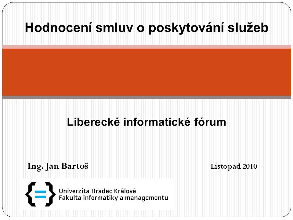 Ing. Jan Bartoš Listopad 2010 Hodnocení smluv o poskytování služeb Liberecké informatické fórum