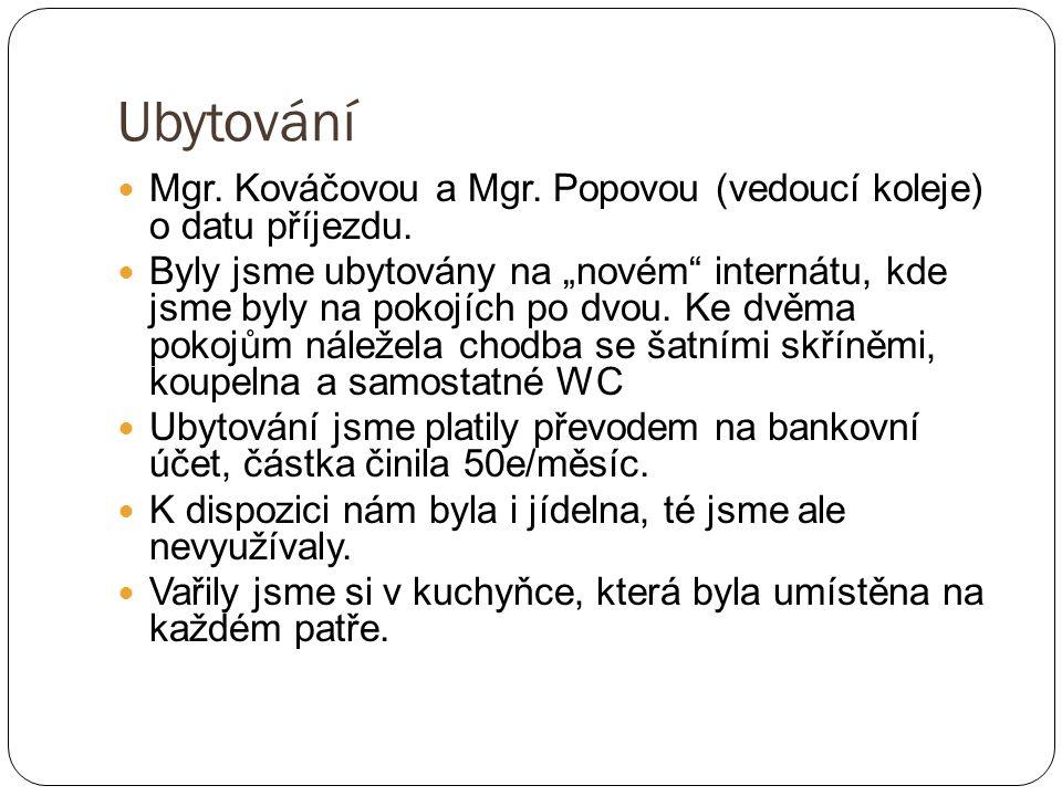 Ubytování Mgr. Kováčovou a Mgr. Popovou (vedoucí koleje) o datu příjezdu.