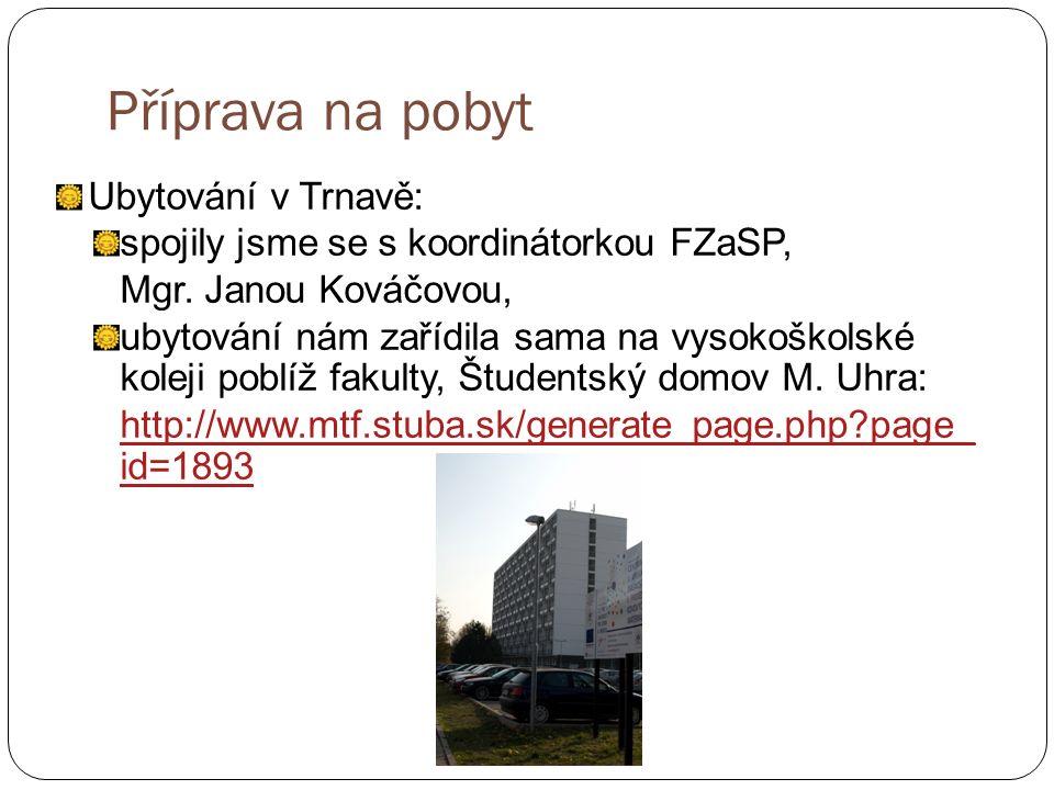 Příprava na pobyt Ubytování v Trnavě: spojily jsme se s koordinátorkou FZaSP, Mgr.