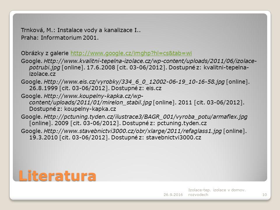 Literatura Trnková, M.: Instalace vody a kanalizace I.. Praha: Informatorium 2001. Obrázky z galerie http://www.google.cz/imghp?hl=cs&tab=wihttp://www