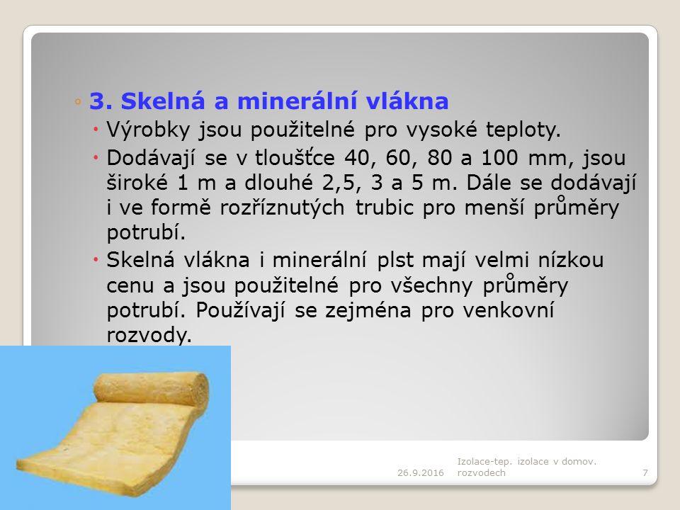 ◦3. Skelná a minerální vlákna  Výrobky jsou použitelné pro vysoké teploty.  Dodávají se v tloušťce 40, 60, 80 a 100 mm, jsou široké 1 m a dlouhé 2,5