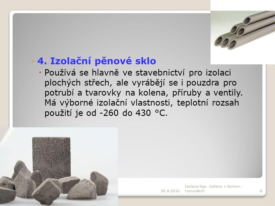 ◦4. Izolační pěnové sklo  Používá se hlavně ve stavebnictví pro izolaci plochých střech, ale vyrábějí se i pouzdra pro potrubí a tvarovky na kolena,