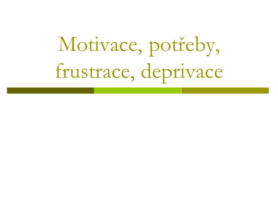 Motivace, potřeby, frustrace, deprivace