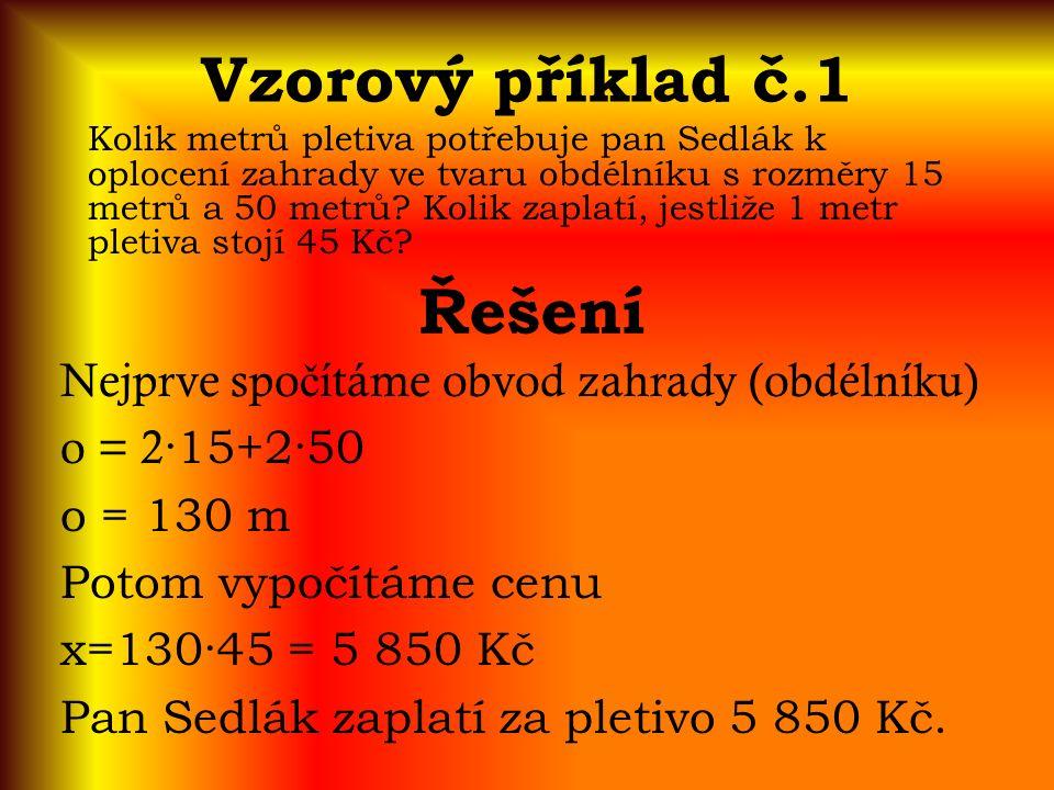 Vzorový příklad č.1 Kolik metrů pletiva potřebuje pan Sedlák k oplocení zahrady ve tvaru obdélníku s rozměry 15 metrů a 50 metrů? Kolik zaplatí, jestl