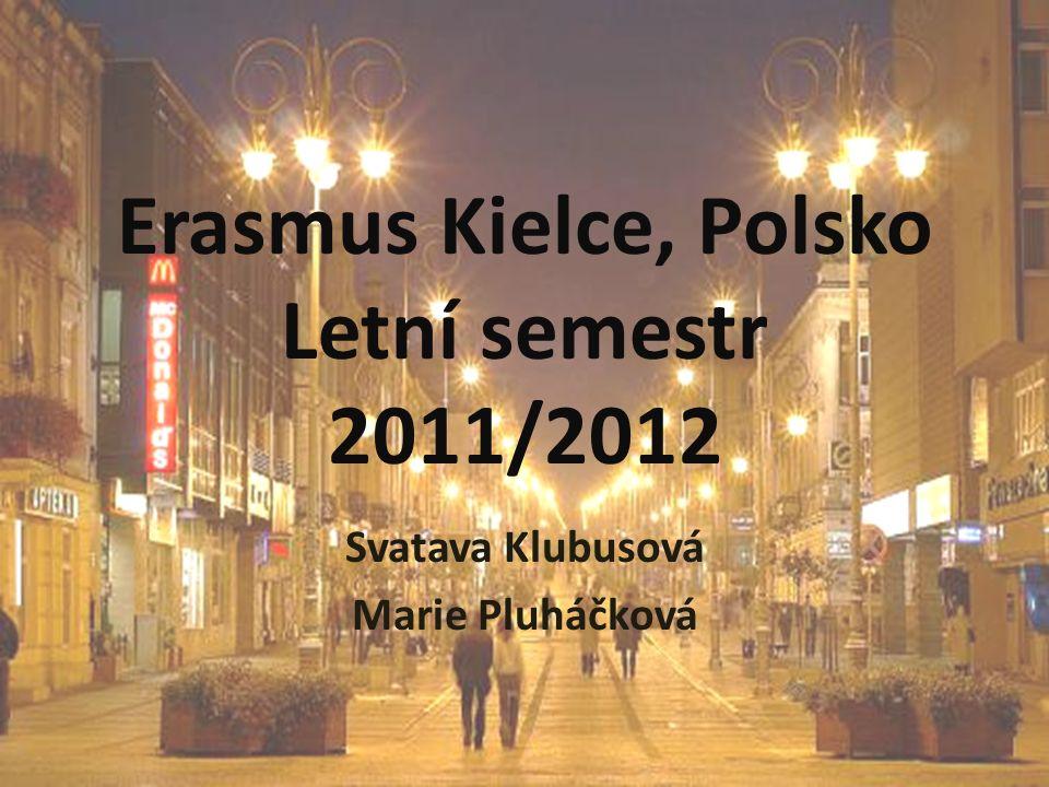 Erasmus Kielce, Polsko Letní semestr 2011/2012 Svatava Klubusová Marie Pluháčková
