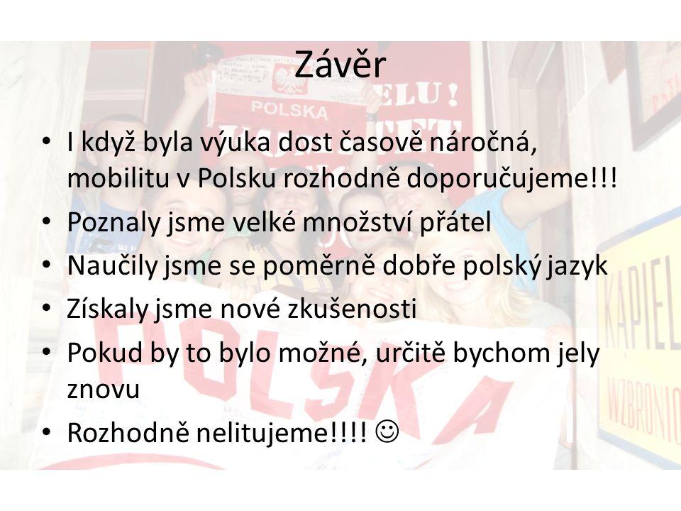 Závěr I když byla výuka dost časově náročná, mobilitu v Polsku rozhodně doporučujeme!!! Poznaly jsme velké množství přátel Naučily jsme se poměrně dob