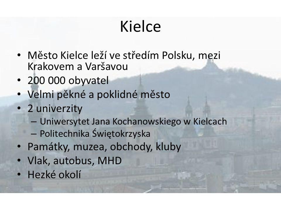 Kielce Město Kielce leží ve středím Polsku, mezi Krakovem a Varšavou 200 000 obyvatel Velmi pěkné a poklidné město 2 univerzity – Uniwersytet Jana Koc