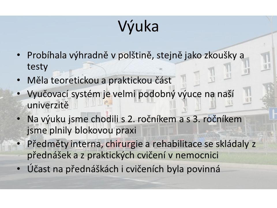 Výuka Probíhala výhradně v polštině, stejně jako zkoušky a testy Měla teoretickou a praktickou část Vyučovací systém je velmi podobný výuce na naší un