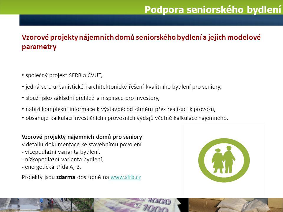 Podpora seniorského bydlení Vzorové projekty nájemních domů seniorského bydlení a jejich modelové parametry společný projekt SFRB a ČVUT, jedná se o u