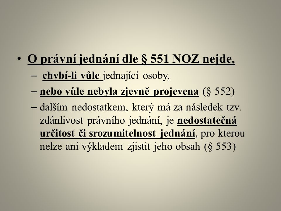 O právní jednání dle § 551 NOZ nejde, – chybí-li vůle jednající osoby, – nebo vůle nebyla zjevně projevena (§ 552) – dalším nedostatkem, který má za následek tzv.