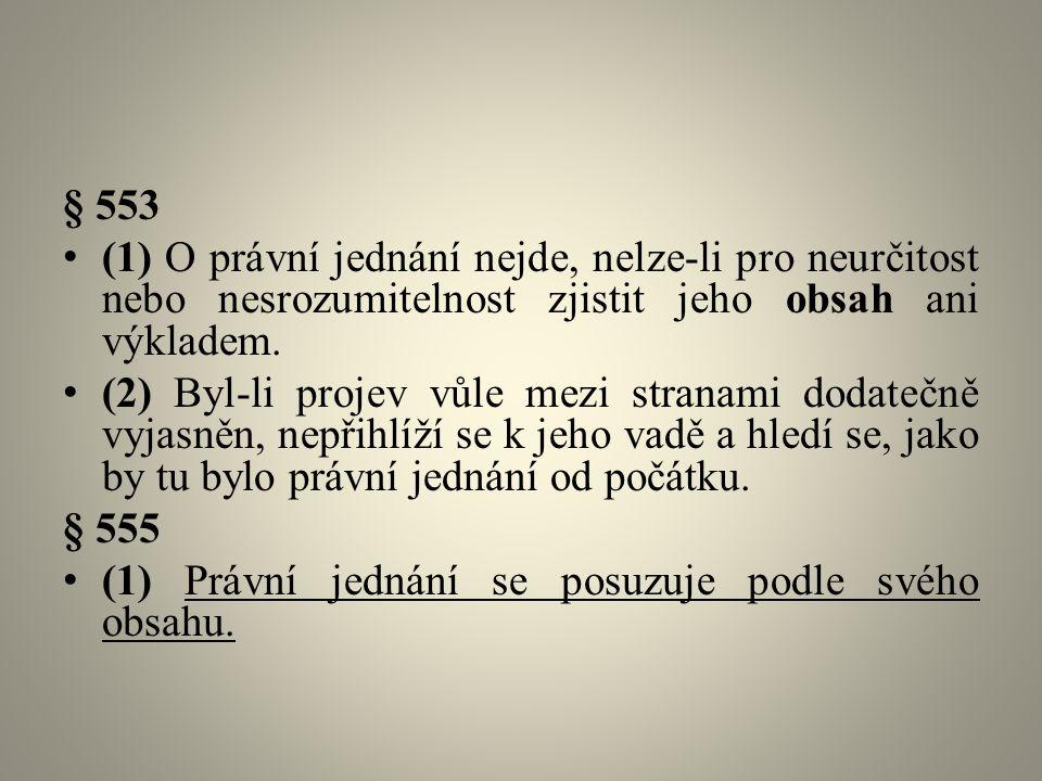 § 553 (1) O právní jednání nejde, nelze-li pro neurčitost nebo nesrozumitelnost zjistit jeho obsah ani výkladem.