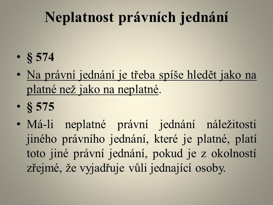 Neplatnost právních jednání § 574 Na právní jednání je třeba spíše hledět jako na platné než jako na neplatné.