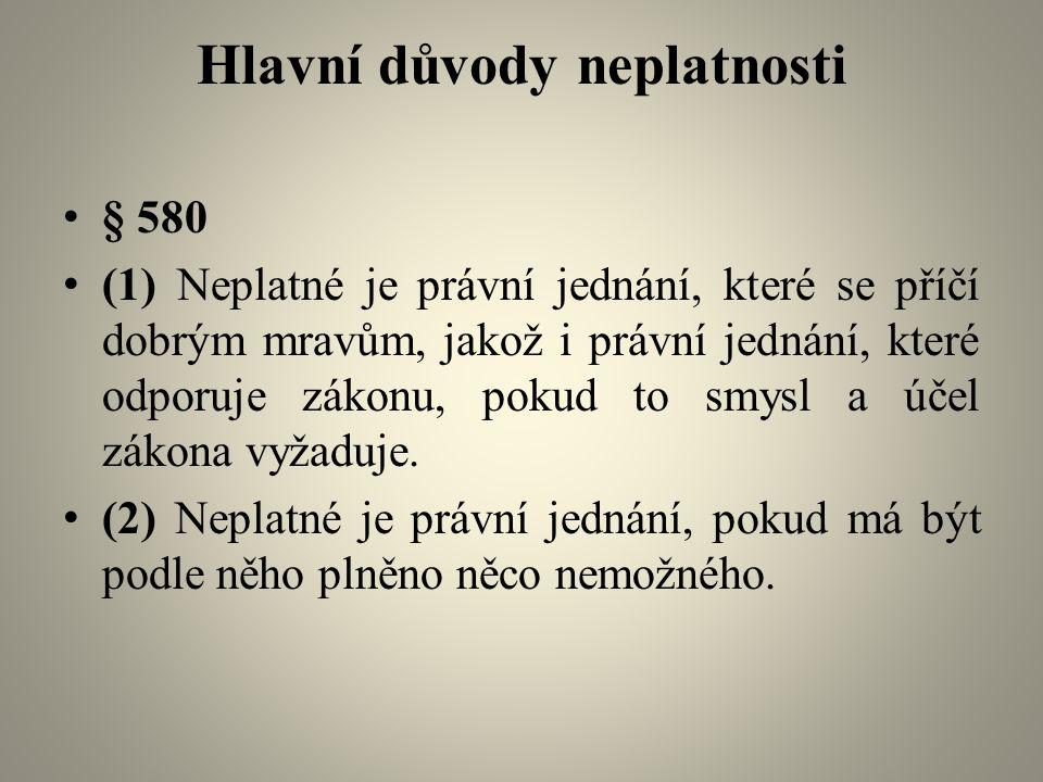 Hlavní důvody neplatnosti § 580 (1) Neplatné je právní jednání, které se příčí dobrým mravům, jakož i právní jednání, které odporuje zákonu, pokud to smysl a účel zákona vyžaduje.