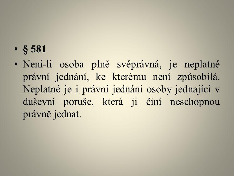 § 581 Není-li osoba plně svéprávná, je neplatné právní jednání, ke kterému není způsobilá.