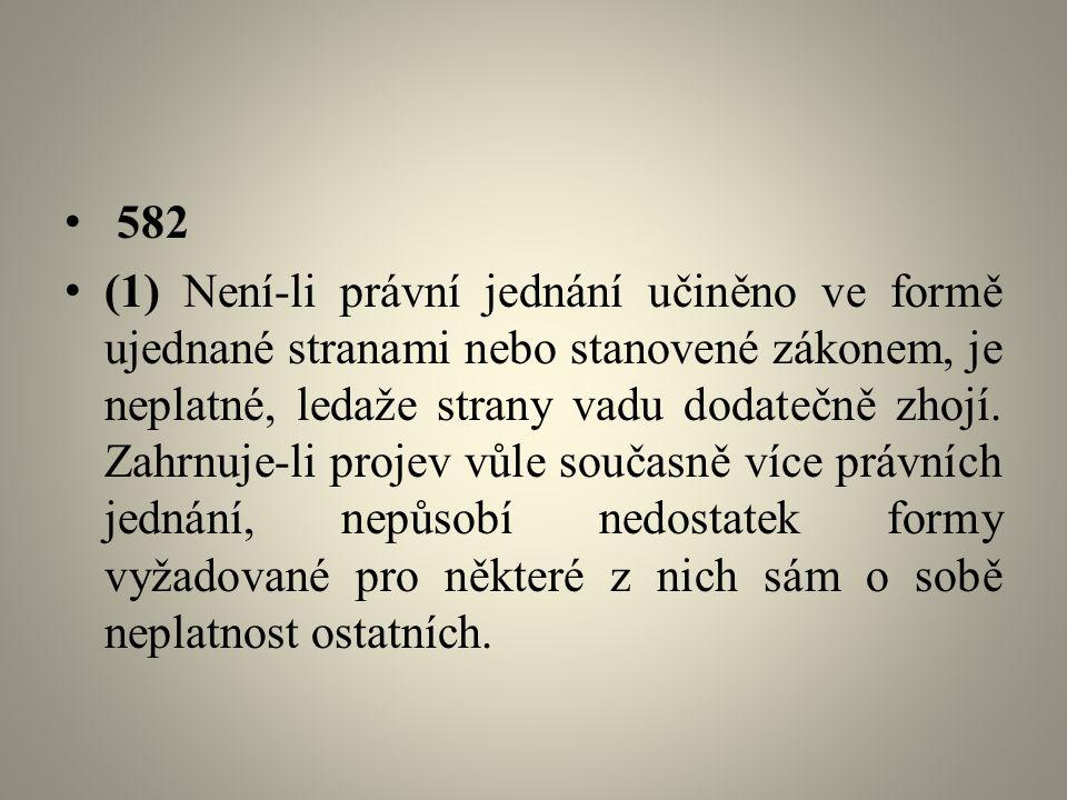 582 (1) Není-li právní jednání učiněno ve formě ujednané stranami nebo stanovené zákonem, je neplatné, ledaže strany vadu dodatečně zhojí.