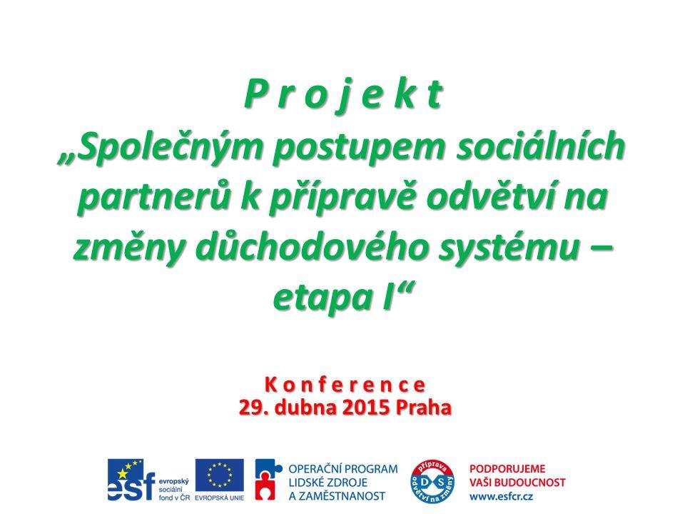 """P r o j e k t """"Společným postupem sociálních partnerů k přípravě odvětví na změny důchodového systému – etapa I K o n f e r e n c e 29."""