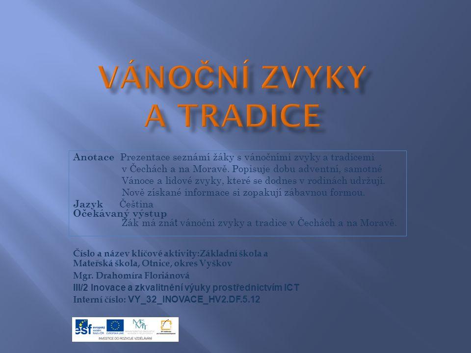 Anotace Prezentace seznámí žáky s vánočními zvyky a tradicemi v Čechách a na Moravě.