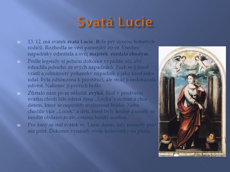  13. 12. má svátek svatá Lucie. B yla prý dcerou bohatých rodičů.