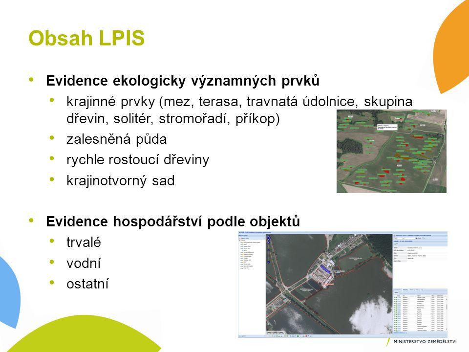 Obsah LPIS Evidence ekologicky významných prvků krajinné prvky (mez, terasa, travnatá údolnice, skupina dřevin, solitér, stromořadí, příkop) zalesněná půda rychle rostoucí dřeviny krajinotvorný sad Evidence hospodářství podle objektů trvalé vodní ostatní