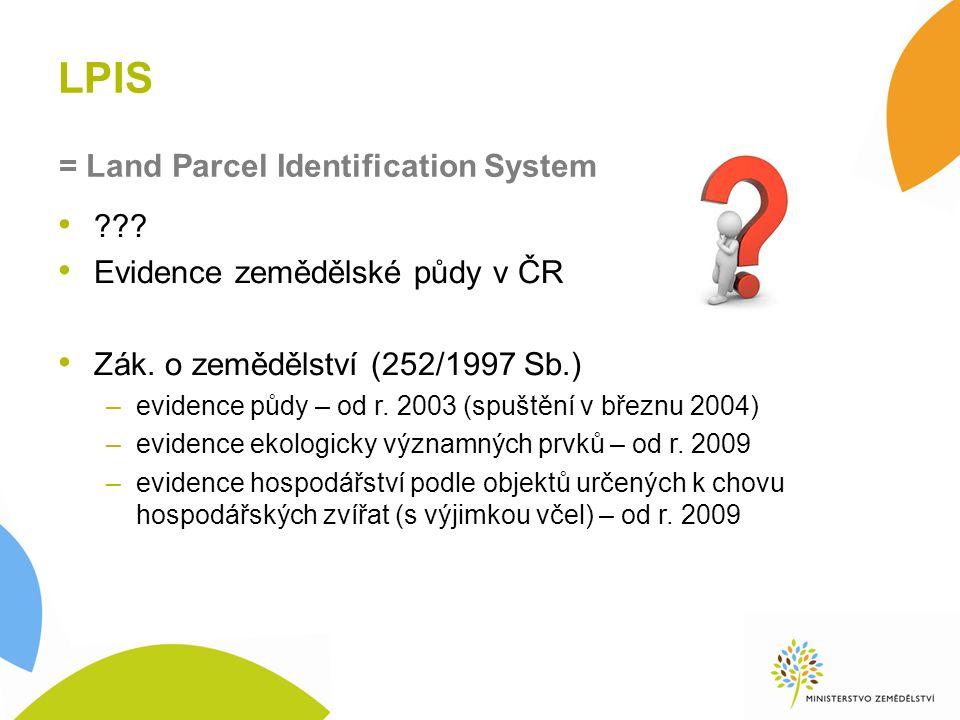 LPIS . Evidence zemědělské půdy v ČR Zák. o zemědělství (252/1997 Sb.) –evidence půdy – od r.