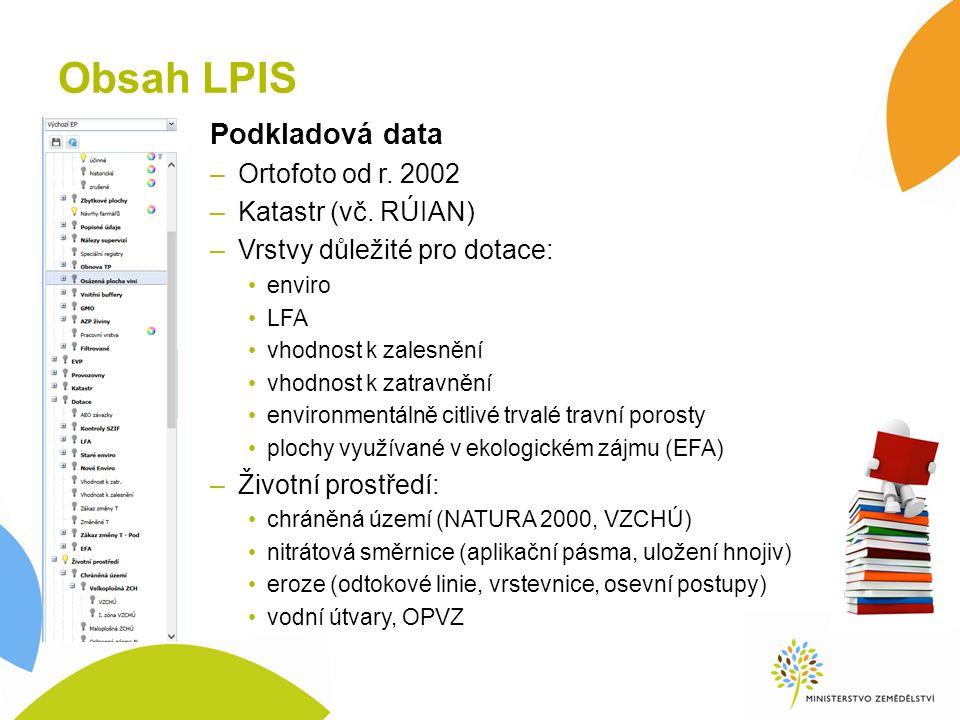 Obsah LPIS Podkladová data –Ortofoto od r. 2002 –Katastr (vč.