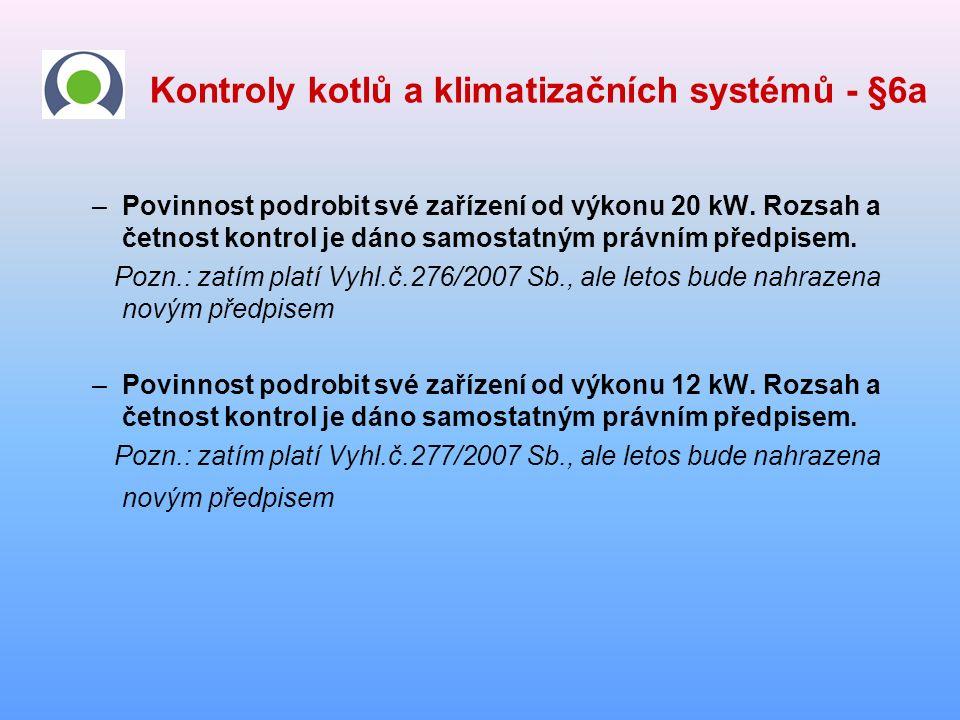 Kontroly kotlů a klimatizačních systémů - §6a –Povinnost podrobit své zařízení od výkonu 20 kW.