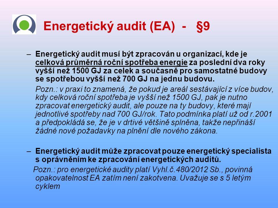 Energetický audit (EA) - §9 –Energetický audit musí být zpracován u organizací, kde je celková průměrná roční spotřeba energie za poslední dva roky vyšší než 1500 GJ za celek a současně pro samostatné budovy se spotřebou vyšší než 700 GJ na jednu budovu.
