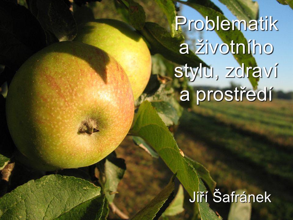 Problematik a životního stylu, zdraví a prostředí Jiří Šafránek