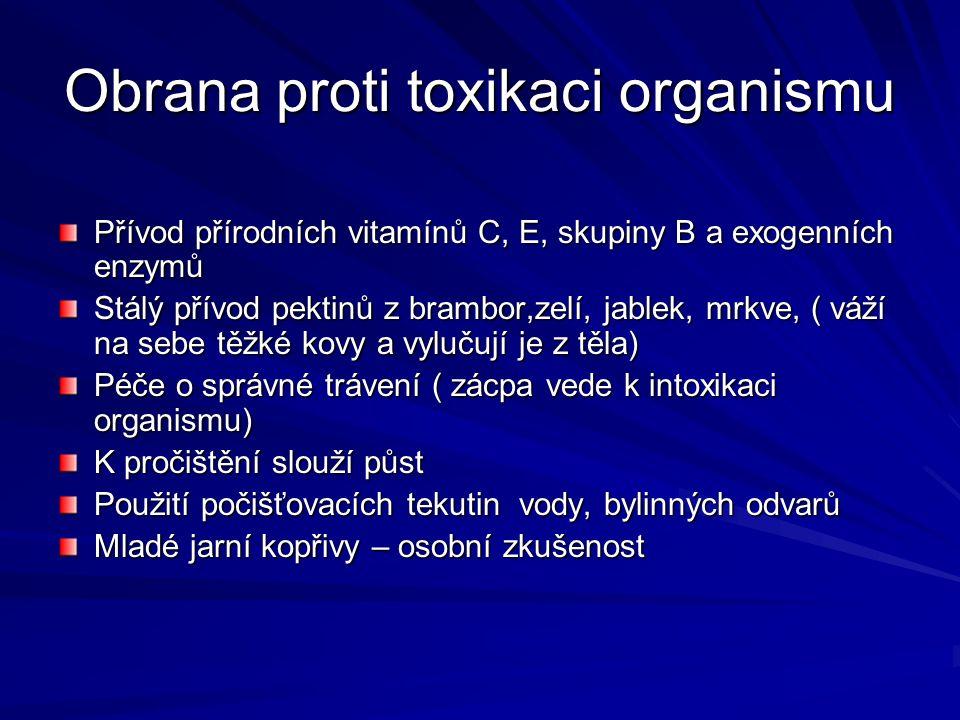 Obrana proti toxikaci organismu Přívod přírodních vitamínů C, E, skupiny B a exogenních enzymů Stálý přívod pektinů z brambor,zelí, jablek, mrkve, ( v