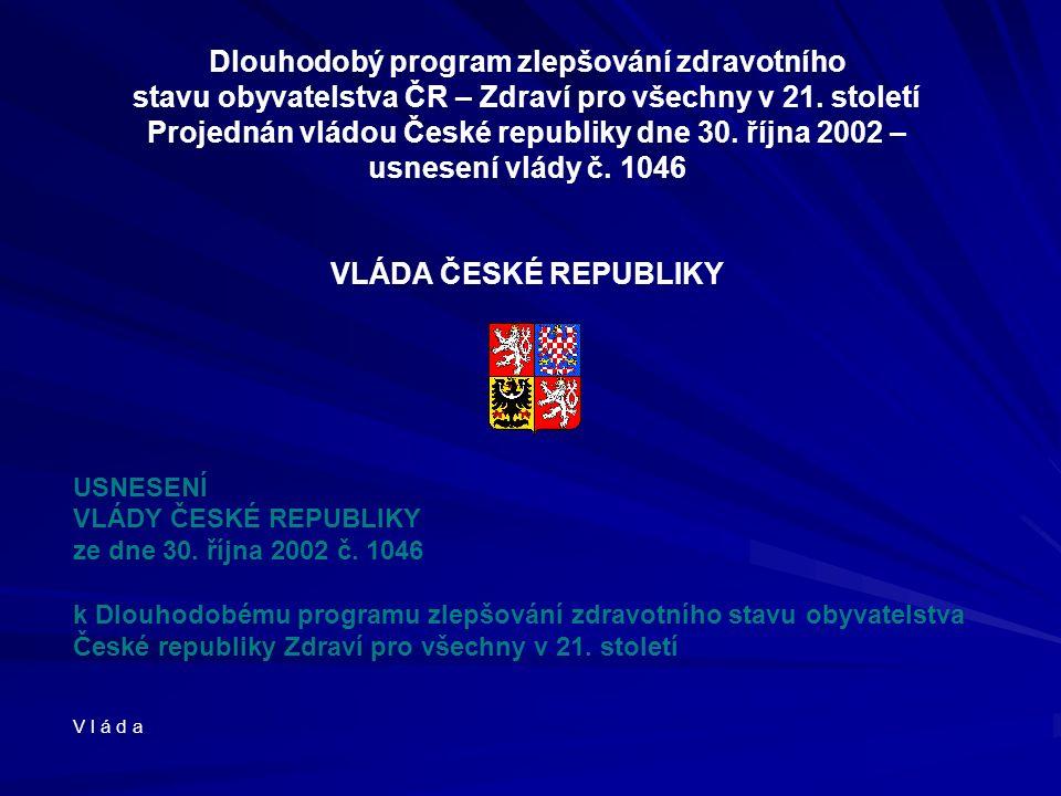 Dlouhodobý program zlepšování zdravotního stavu obyvatelstva ČR – Zdraví pro všechny v 21. století Projednán vládou České republiky dne 30. října 2002