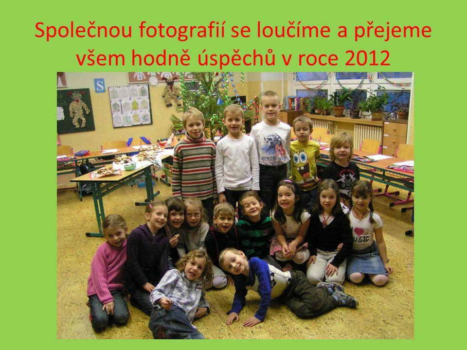 Společnou fotografií se loučíme a přejeme všem hodně úspěchů v roce 2012