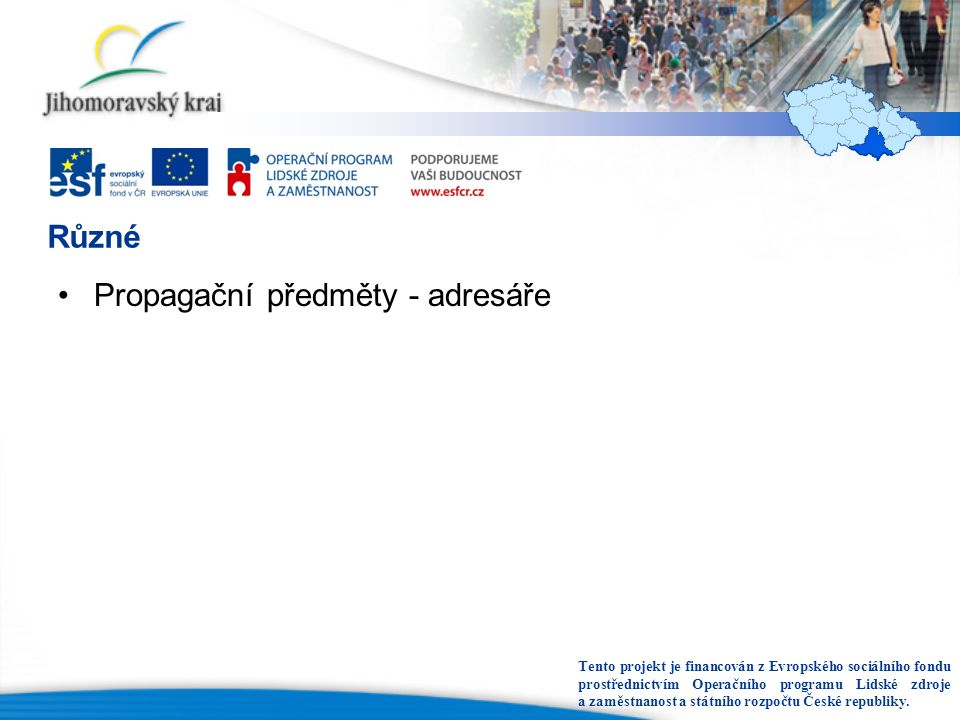 Různé Propagační předměty - adresáře Tento projekt je financován z Evropského sociálního fondu prostřednictvím Operačního programu Lidské zdroje a zaměstnanost a státního rozpočtu České republiky.