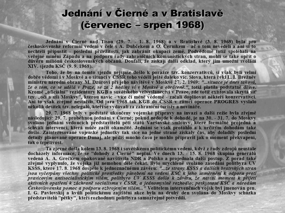 """3. pokus o vstup (červenec 1968) Přes pokračující snahy politických špiček SSSR o """"mírové"""" urovnání situace v ČSSR, neustali sovětští """"jestřábové"""" ani"""