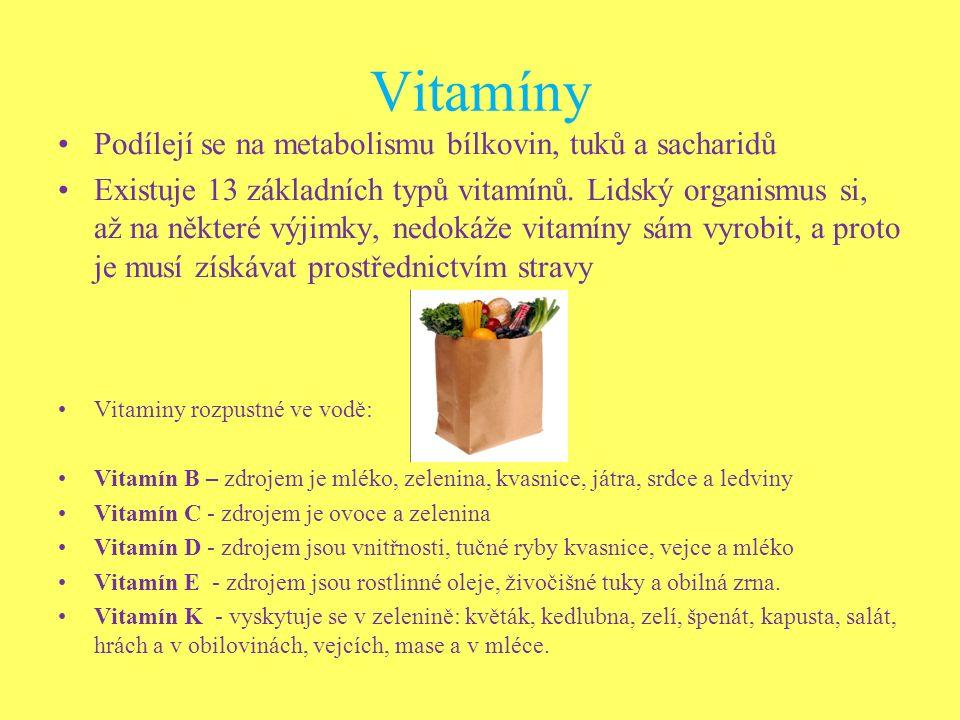 Vitamíny Podílejí se na metabolismu bílkovin, tuků a sacharidů Existuje 13 základních typů vitamínů. Lidský organismus si, až na některé výjimky, nedo