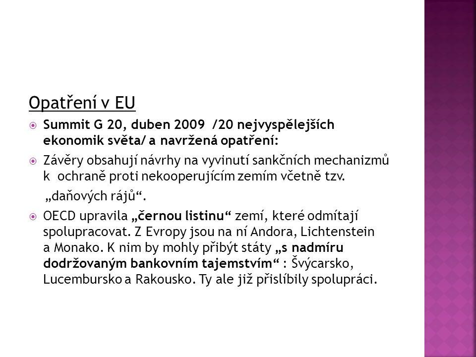 Opatření v EU  Summit G 20, duben 2009 /20 nejvyspělejších ekonomik světa/ a navržená opatření:  Závěry obsahují návrhy na vyvinutí sankčních mechanizmů k ochraně proti nekooperujícím zemím včetně tzv.