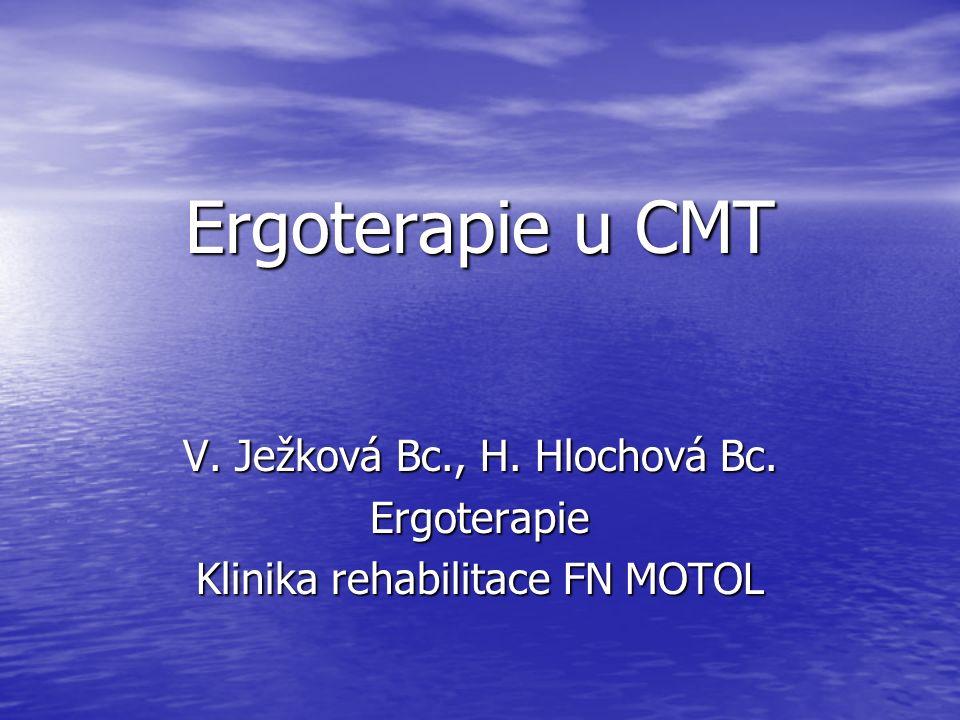 Ergoterapie u CMT V. Ježková Bc., H. Hlochová Bc. Ergoterapie Klinika rehabilitace FN MOTOL